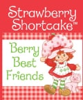Strawberry Shortcake: Berry Best Friends (Hardcover)