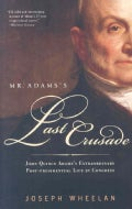 Mr. Adams's Last Crusade: John Quincy Adams's Extraordinary Post-Presidential Life in Congress (Paperback)