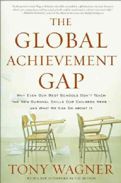 The Global Achievement Gap: Why Even Our Best Schools Don't Teach the New Survival Skills Our Children Need-And W... (Paperback)