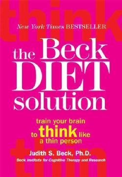 The Beck Diet Solution: Train Your Brain to Think Like a Thin Person (Paperback)