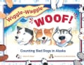 Wiggle-Waggle Woof!: Counting Sled Dogs in Alaska (Paperback)