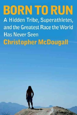 Born to Run: A Hidden Tribe, Superathletes, and the Greatest Race the World Has Never Seen (Hardcover)