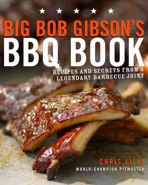 Big Bob Gibson's BBQ Book: Recipes and Secrets from a Legendary Barbecue Joint (Paperback)