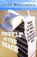 Beowulf on the Beach: What to Love and What to Skip in Literature's 50 Greatest Hits (Paperback)