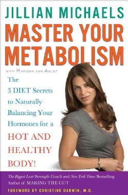 Master Your Metabolism: The 3 Diet Secrets to Naturally Balancing Your Hormones for a Hot and Healthy Body! (Hardcover)