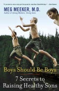 Boys Should Be Boys: 7 Secrets to Raising Healthy Sons (Paperback)
