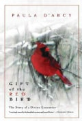 Gift of the Red Bird: The Story of a Divine Encounter (Paperback)