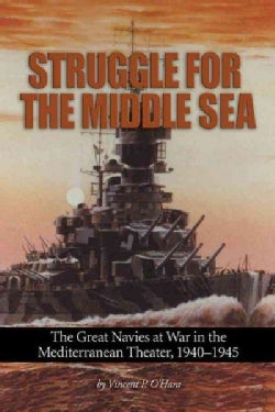 Struggle for the Middle Sea: The Great Navies at War in the Mediterranean Theater, 1940-1945 (Hardcover)