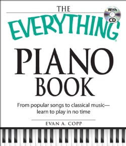 The Everything Piano Book: From Popular Songs to Clasical Music - Learn to Play in No Time