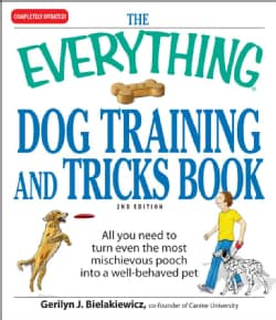 The Everything Dog Training and Tricks Book: All You Need to Turn Even the Most Mischievous Pooch into a Well-beh... (Paperback)