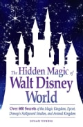 The Hidden Magic of Walt Disney World: Over 600 Secrets of the Magic Kingdom, Epcot, Disney's Hollywood Studios, ... (Paperback)
