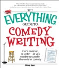 The Everything Guide to Comedy Writing: From Stand-up to Sketch - All You Need to Succeed in the World of Comedy (Paperback)