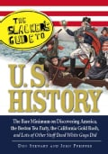 The Slackers Guide to U.S. History: The Bare Minimum on Discovering America, the Boston Tea Party, the California... (Paperback)