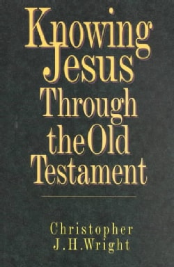Knowing Jesus Through the Old Testament (Paperback)