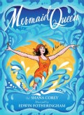 Mermaid Queen: The Spectacular True Story of Annette Kellerman, Who Swam Her Way to Fame, Fortune & Swimsuit Hist... (Hardcover)