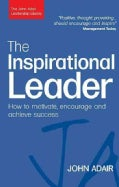 The Inspirational Leader: How to Motivate, Encourage and Achieve Success (Paperback)
