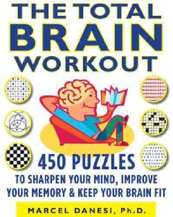 The Total Brain Workout: 450 Puzzles to Sharpen Your Mind, Improve Your Memory and Keep Your Brain Fit (Paperback)