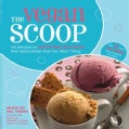 "The Vegan Scoop: 150 Recipes for Dairy-Free Ice Cream That Tastes Exactly Like the ""Real"" Thing (Paperback)"
