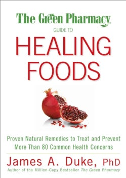 The Green Pharmacy Guide to Healing Foods: Proven Natural Remedies to Treat and Prevent More Than 80 Common Healt... (Paperback)