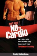 Just Say No to Cardio: Burn Belly Fat in Half the Time Using Research Proven Turbulence Training (Paperback)