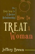 How to Treat a Woman: The Easy Way to a Better Relationship (Paperback)