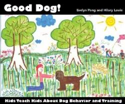 Good Dog!: Kids Teach Kids About Dog Behavior and Training (Paperback)