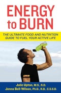 Energy to Burn: The Ultimate Food and Nutrition Guide to Fuel Your Active Life (Paperback)