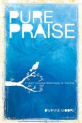 Pure Praise: A Heart-focused Study on Worship (Paperback)