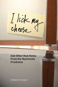 I Lick My Cheese: And Other Real Notes from the Roommate Frontlines (Hardcover)