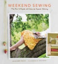Weekend Sewing: More Than 40 Projects and Ideas for Inspired Stitching (Hardcover)