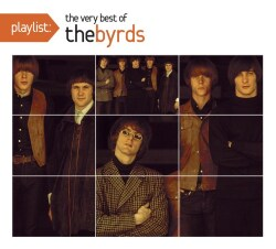 Byrds - Playlist: The Very Best Of The Byrds