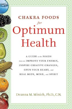 Chakra Foods for Optimum Health: A Guide to the Foods That Can Improve Your Energy, Inspire Creative Changes, Ope... (Paperback)