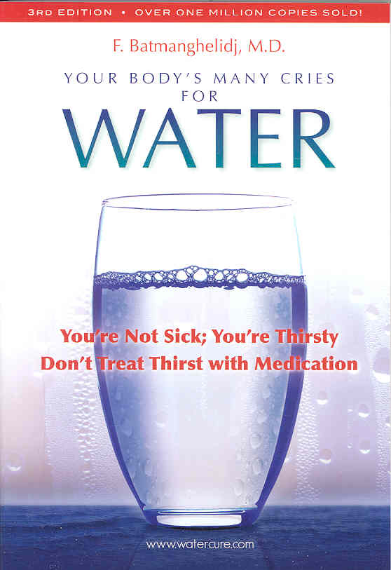 Your Body's Many Cries for Water: You're Not Sick; You're Thristy Don't Treat Thirst With Medications (Paperback)