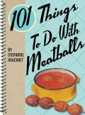101 Things to Do With Meatballs (Spiral bound)