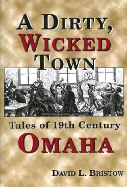 A Dirty, Wicked Town: Tales of 19th Century Omaha (Paperback)