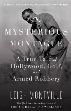 The Mysterious Montague: A True Tale of Hollywood, Golf, and Armed Robbery (Paperback)