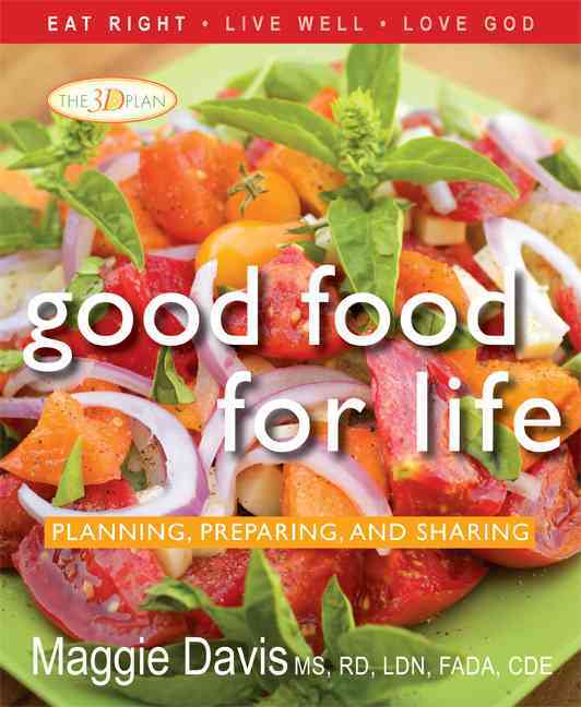 Good Food for Life: Planning, Preparing, and Sharing (Hardcover)