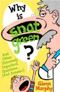 Why Is Snot Green?: And Other Extremely Important Questions (And Answers) (Paperback)