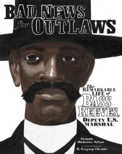 Bad News for Outlaws: The Remarkable Life of Bass Reeves, Deputy U. S. Marshal (Hardcover)