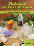 Natural Alternatives for Your and Your Home: 175 Recipes to Make Eco-friendly Products (Paperback)