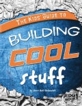 The Kids' Guide to Building Cool Stuff (Hardcover)