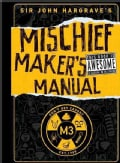 Sir John Hargrave's Mischief Maker's Manual (Hardcover)