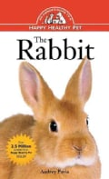 The Rabbit: An Owner's Guide to a Happy Healthy Pet (Hardcover)