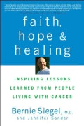 Faith, Hope, and Healing: Inspiring Lessons Learned from People Living With Cancer (Hardcover)