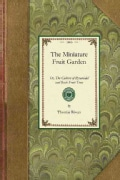 The Miniature Fruit Garden: Or, the Culture of Pyramidal and Bush Fruit Trees (Paperback)