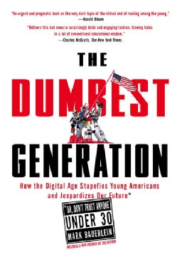 The Dumbest Generation: How the Digital Age Stupefies Young Americans and Jeopardizes Our Future (Or, Don't Trust... (Paperback)