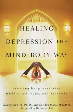 Healing Depression the Mind-Body Way: Creating Happiness through Meditation, Yoga, and Ayurveda (Paperback)