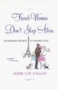 French Women Don't Sleep Alone: Pleasurable Secrets to Finding Love (Paperback)