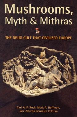 Mushrooms, Myths & Mithras: The Drug Cult That Civilized Europe (Paperback)