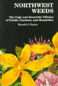 Northwest Weeds: The Ugly and Beautiful Villains of Fields, Gardens, and Roadsides (Paperback)